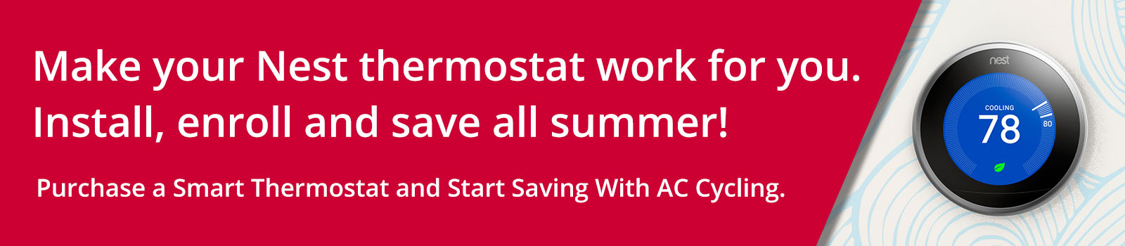 Puchase a Smart Thermostat and Start Saving With AC Cycling.